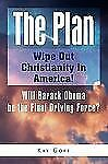 The Plan: Wipe Out Christianity in America! : Will Barack Obama be the Final...