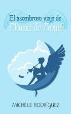 Asombroso Viaje de Pluma de Angel: By Rodr?guez, Mich?le