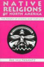 Native Religions of North America : The Power of Visions and Fertility by Ake Hu