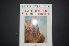 Cyrulnik PARLER D'AMOUR AU BORD DU GOUFFRE 2004 - Odile Jacob