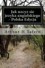 Jak Uzcyz Sie Jezyka Angielskiego - Polska Edycja : W Jezyku Polskim I...