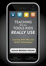 Teaching with the Tools Kids Really Use : Learning with Web and Mobile...