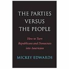 The Parties Versus the People: How to Turn Republicans and Democrats into Ameri