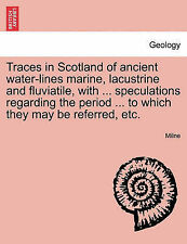 Traces in Scotland of ancient water-lines marine, lacustrine and fluviatile, wit