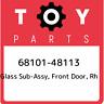 68101-48113 Toyota Glass sub-assy, front door, rh 6810148113, New Genuine OEM Pa