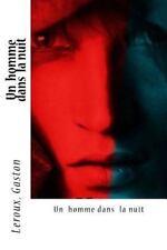Un Homme Dans la Nuit by LeRoux Gaston (2016, Paperback)