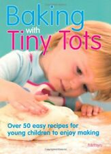 Baking With Tiny Tots: Over 50 Easy Recipes That You and Your Child Can Make T,