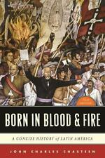 BORN IN BLOOD AND FIRE THIRD EDITION A Concise History of Latin America CHASTEEN