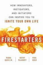 Firestarters: How Innovators, Instigators, and Initiators Can Inspire You to Ign