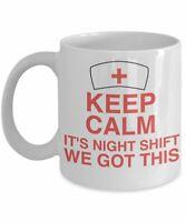 Keep Calm It'S Night Shift We Got This - Funny Nurse Coffee Mug Funny Gift Cup