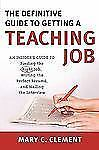 The Definitive Guide to Getting a Teaching Job : An Insider's Guide to...