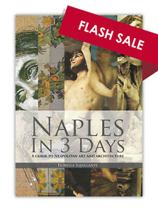 Naples in 3 Days: A Guide to Neapolitan Art and Architecture: Part 1