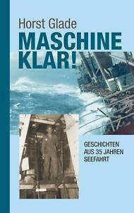 Maschine klar! Geschichten aus 35 Jahren Seefahrt - Horst Gl ... 9783732275298