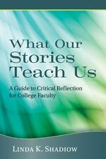What Our Stories Teach Us: A Guide to Critical Reflection for College Faculty
