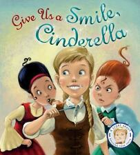 Fairytales Gone Wrong: Give Us a Smile, Cinderella! by Steve Smallman (2014,...