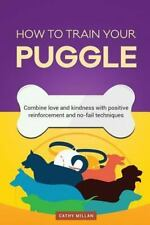How to Train Your Puggle (Dog Training Collection) : Combine Love and.