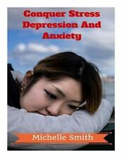 Conquer Stress Depression and Anxiety : A Psychologist's Guide to Stress...
