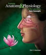 Exploring Anatomy and Physiology in the Laboratory, Core Concepts by Erin C....