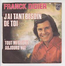 """Franck DIDIER Vinyl 45T 7"""" J'AI TANT BESOIN DE TOI - PHILIPS 6009399 RARE"""