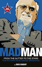 Mad Man - From the Gutter to the Stars - Dick Knight book Brighton & Hove Albion