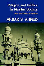 Religion and Politics in Muslim Society: Order and Conflict in Pakistan, Ahmed,