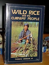 Wild Rice and Ojibway People, Traditional Harvest, Ceremony & Legend 1600s-1900s