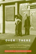 Over There: Living with the U.S. Military Empire from World War Two to the Pres