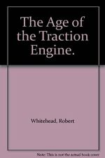 The Age of the Traction Engine. By Robert Whitehead