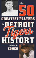 NEW The 50 Greatest Players in Detroit Tigers History by Robert W. Cohen