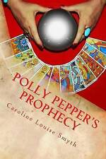 Polly Pepper's Prophecy: The best way to predict your future is to create it...