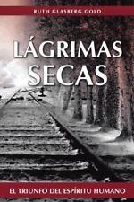 Lagrimas Secas: El Triunfo del Espiritu Humano (Paperback or Softback)