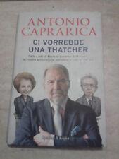Antonio Caprarica - CI VORREBBE UNA THATCHER - 2012 - 1° Ed. Sperling & Kupfer