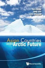 Asian Countries and the Arctic Future: By Lunde, Leiv Yang, Jian Stensdal, Is...