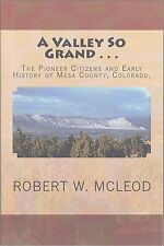 ~~~A Valley So Grand... Pioneer Citizens and Early History of Mesa County, CO~~~