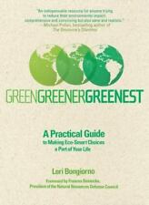 Green, Greener, Greenest: A Practical Guide to Making Eco-Smart Choices a Part o