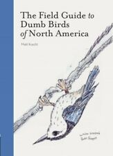 The Field Guide to Dumb Birds of North America (Bird Books, Books for Bi .. NEW