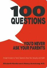 100 Questions You'd Never Ask Your Parents: Straight Answers to Teens' Questions