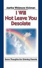 I Will Not Leave You Desolate: Some Thoughts for Grieving Parents (Paperback or