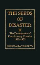 The Seeds of Disaster: The Development of French Army Doctrine, 1919-1939 Dough