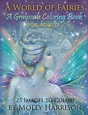 A World of Fairies - A Fantasy Grayscale Coloring Book for Adults Molly Harrison