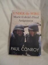 Under the Wire : Marie Colvin's Final Assignment by Paul Conroy (2013, Hardcover