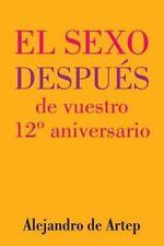 Sex after Your 12th Anniversary (Spanish Edition) - el Sexo Después de...