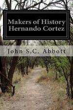 Makers of History Hernando Cortez by John S.C. Abbott (2015, Paperback)