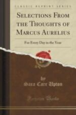 Selections from the Thoughts of Marcus Aurelius : For Every Day in the Year...
