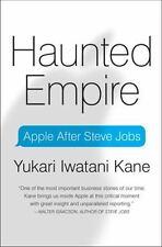 Haunted Empire: Apple After Steve Jobs by Kane, Yukari Iwatani
