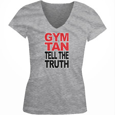 Gym Tan Tell The Truth Work Out Train Salon Honest Real Juniors V-Neck T-Shirt