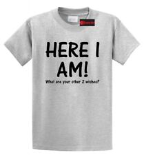 Here I Am What Are Your Other 2 Wishes Funny T-Shirt Holiday Gift Unisex S-5XL