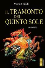 9788881558773 Il tramonto del Quinto Sole - Matteo Soldi
