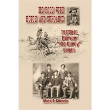 """He Rode with Butch and Sundance: The Story of Harvey """"Kid Curry"""" Logan (A.C."""