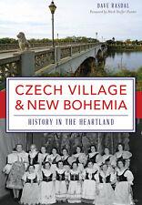 Czech Village & New Bohemia: History in the Heartland [Brief History] [IA]